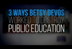 3 Ways Betsy DeVos Worked to Destroy Public Education